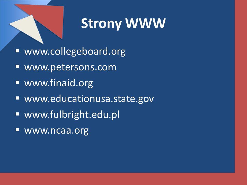 Strony WWW www.collegeboard.org www.petersons.com www.finaid.org www.educationusa.state.gov www.fulbright.edu.pl www.ncaa.org