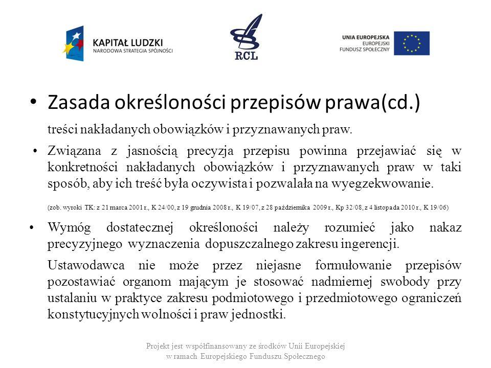 Zasada określoności przepisów prawa(cd.) treści nakładanych obowiązków i przyznawanych praw. Związana z jasnością precyzja przepisu powinna przejawiać
