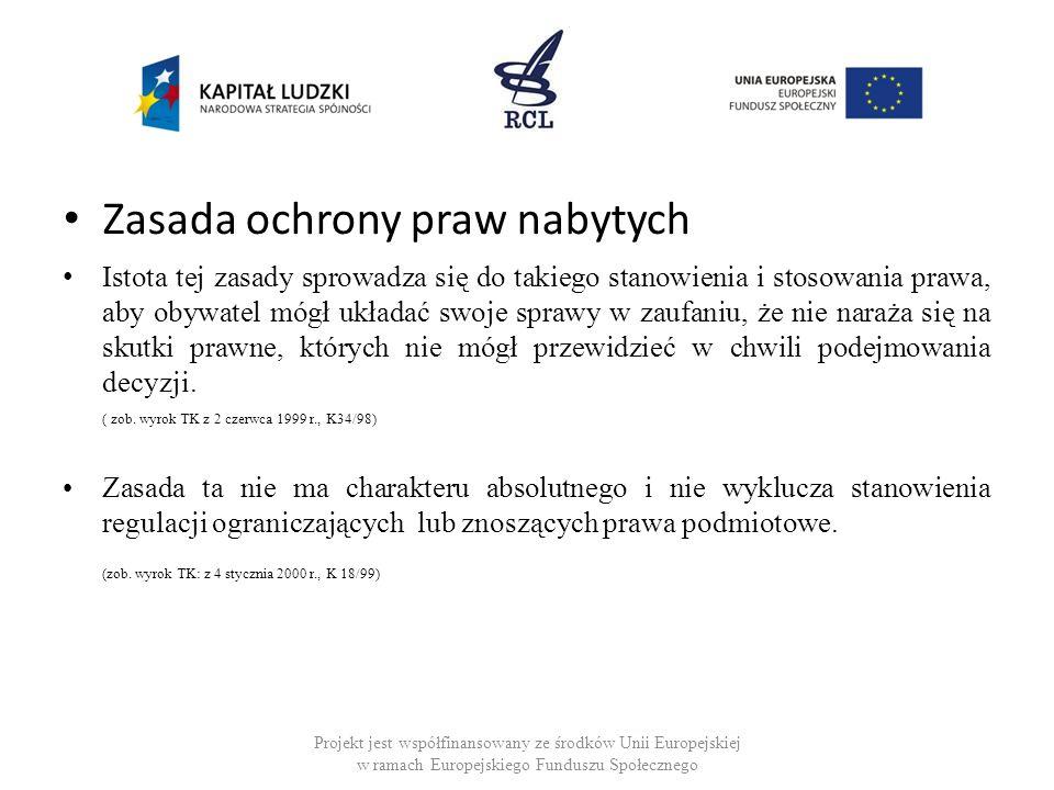 Zasada ochrony praw nabytych Istota tej zasady sprowadza się do takiego stanowienia i stosowania prawa, aby obywatel mógł układać swoje sprawy w zaufa