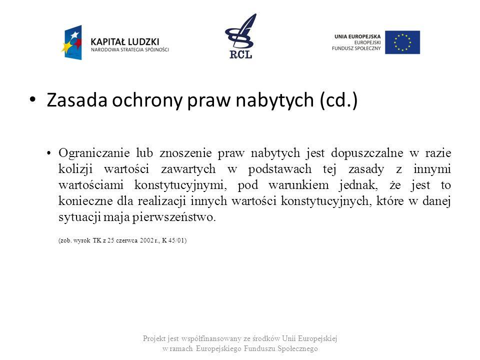 Zasada ochrony praw nabytych (cd.) Ograniczanie lub znoszenie praw nabytych jest dopuszczalne w razie kolizji wartości zawartych w podstawach tej zasa