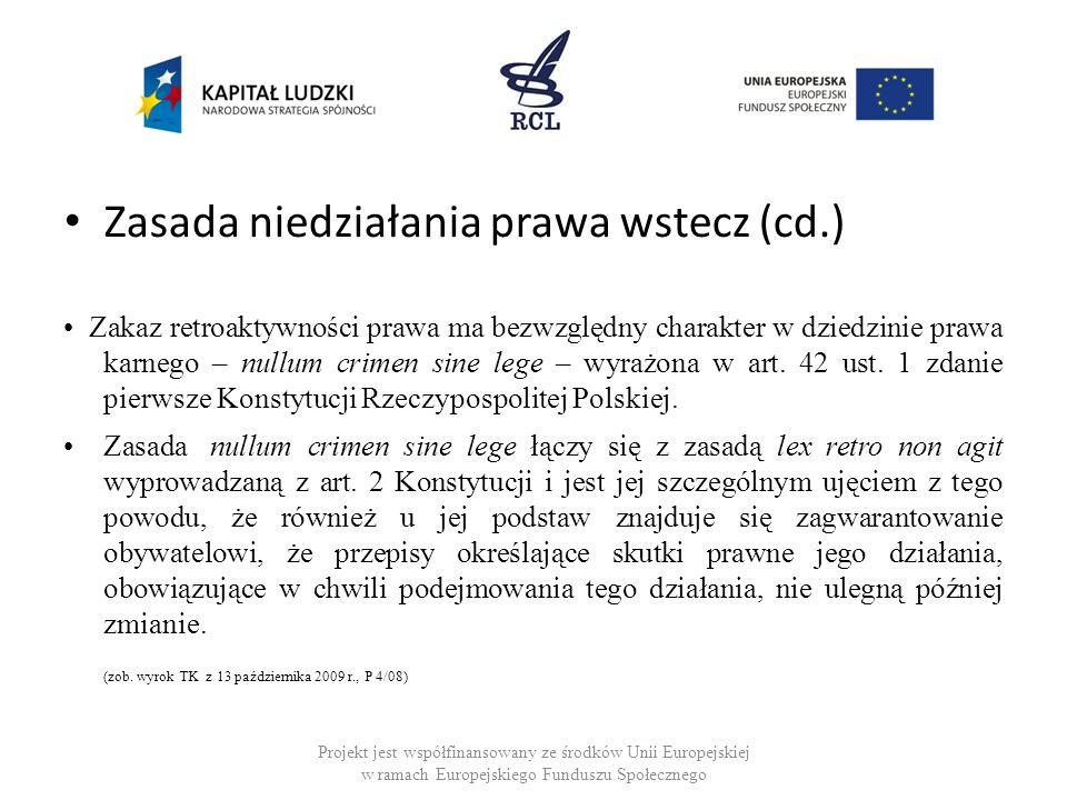 Zasada niedziałania prawa wstecz (cd.) Zakaz retroaktywności prawa ma bezwzględny charakter w dziedzinie prawa karnego – nullum crimen sine lege – wyr