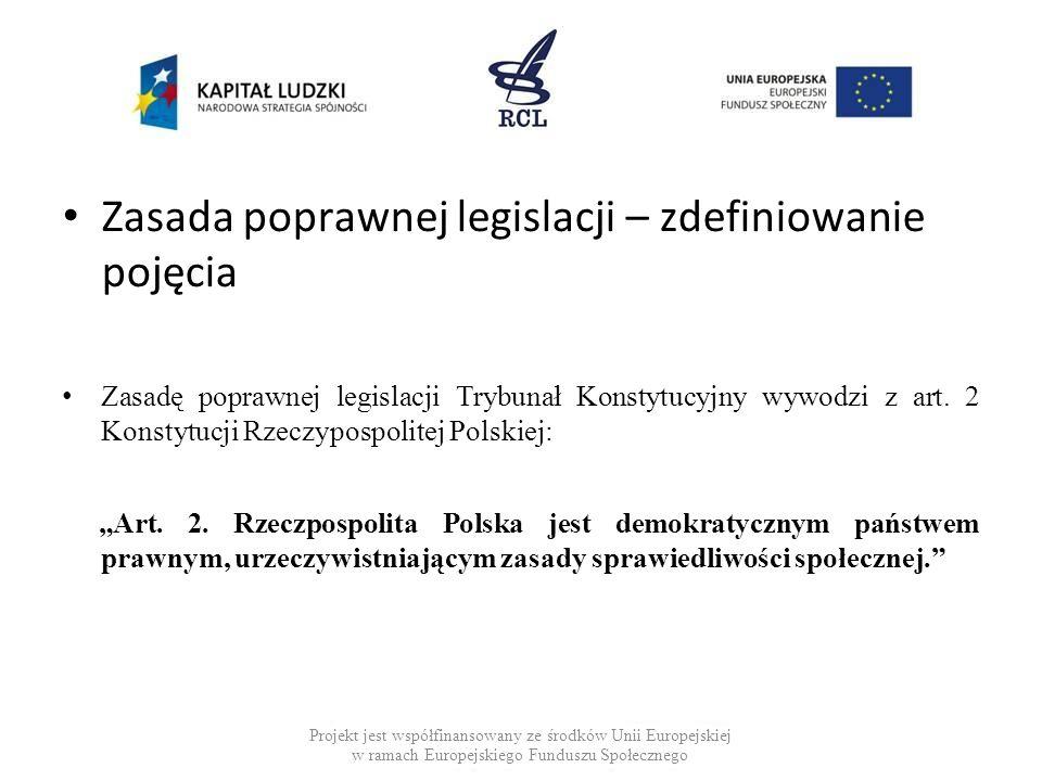Zasada poprawnej legislacji czy zasada: prawidłowej legislacji rzetelnej legislacji przyzwoitej legislacji Projekt jest współfinansowany ze środków Unii Europejskiej w ramach Europejskiego Funduszu Społecznego