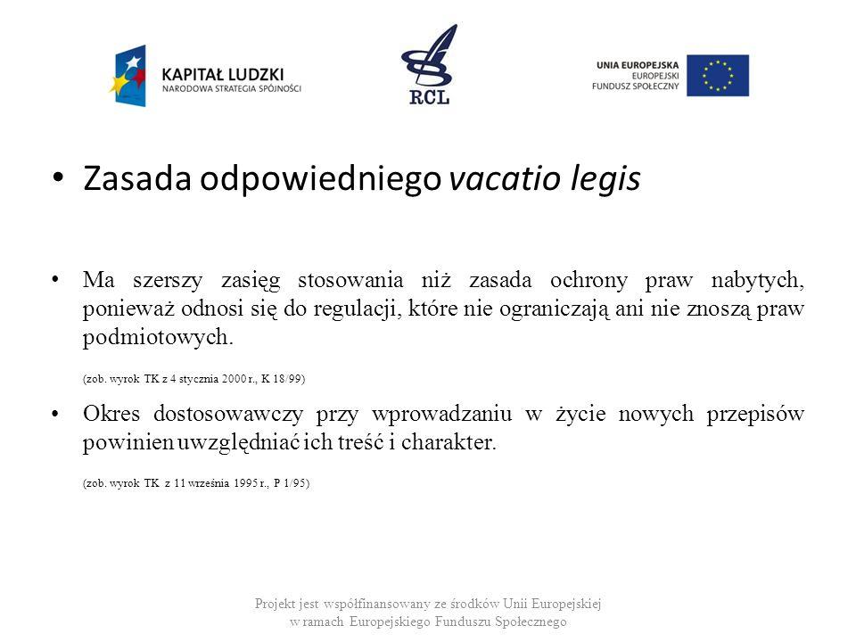 Zasada odpowiedniego vacatio legis Ma szerszy zasięg stosowania niż zasada ochrony praw nabytych, ponieważ odnosi się do regulacji, które nie ogranicz