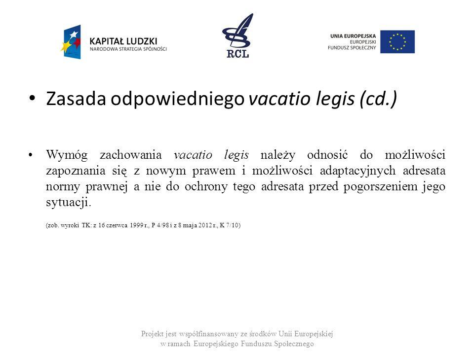 Zasada odpowiedniego vacatio legis (cd.) Wymóg zachowania vacatio legis należy odnosić do możliwości zapoznania się z nowym prawem i możliwości adapta