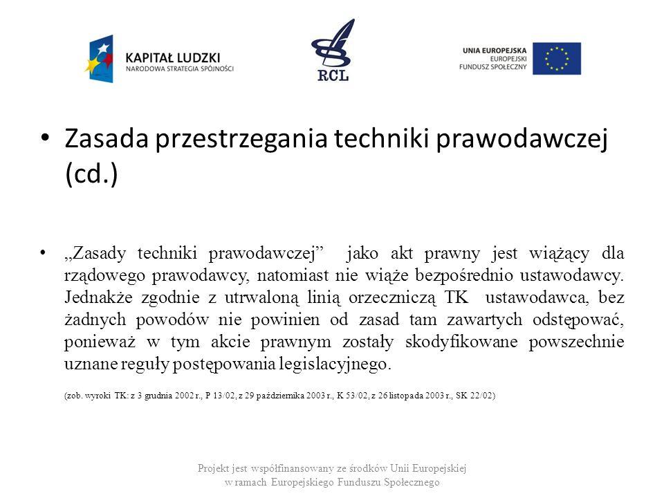 Zasada przestrzegania techniki prawodawczej (cd.) Zasady techniki prawodawczej jako akt prawny jest wiążący dla rządowego prawodawcy, natomiast nie wi