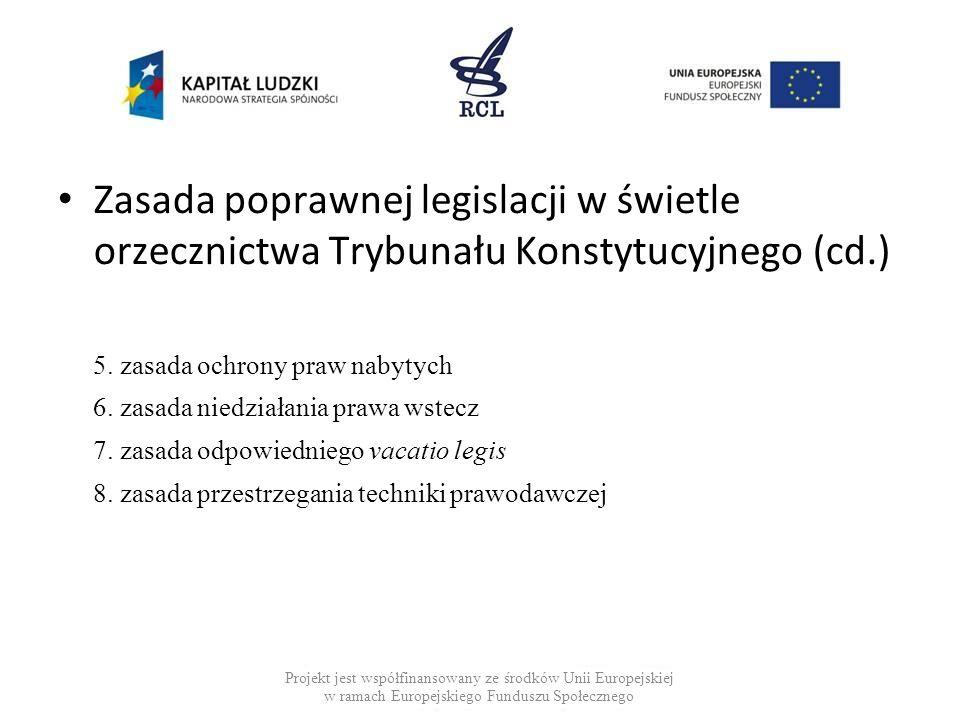 Zasada poprawnej legislacji w świetle orzecznictwa Trybunału Konstytucyjnego (cd.) 5. zasada ochrony praw nabytych 6. zasada niedziałania prawa wstecz