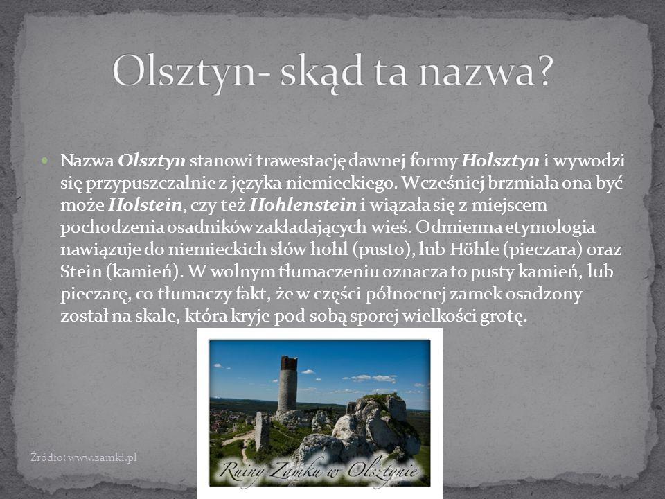 Budowę zamku w Olsztynie przypisuje się powszechnie inicjatywie króla Kazimierza Wielkiego, choć wśród niektórych historyków panuje pogląd, że już wcześniej stała tam należąca do biskupa krakowskiego Jana Muskaty murowana warownia.