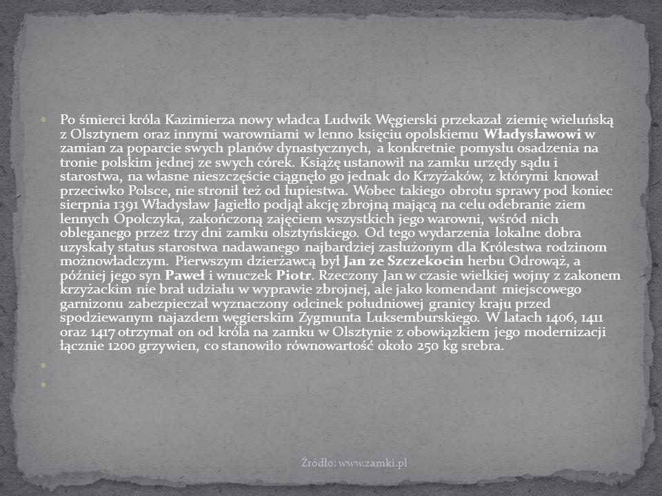 Po śmierci króla Kazimierza nowy władca Ludwik Węgierski przekazał ziemię wieluńską z Olsztynem oraz innymi warowniami w lenno księciu opolskiemu Władysławowi w zamian za poparcie swych planów dynastycznych, a konkretnie pomysłu osadzenia na tronie polskim jednej ze swych córek.