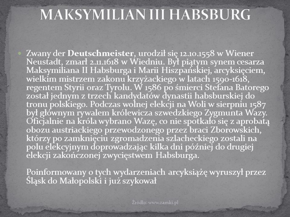 Zwany der Deutschmeister, urodził się 12.10.1558 w Wiener Neustadt, zmarł 2.11.1618 w Wiedniu.