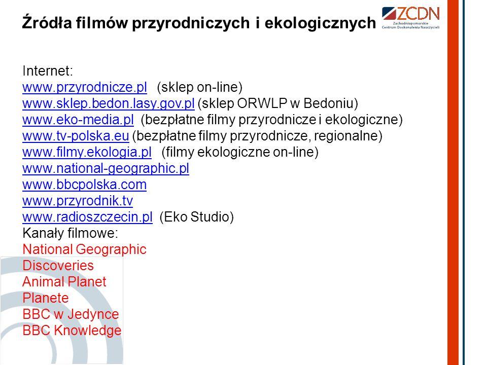 Źródła filmów przyrodniczych i ekologicznych Internet: www.przyrodnicze.plwww.przyrodnicze.pl (sklep on-line) www.sklep.bedon.lasy.gov.plwww.sklep.bed