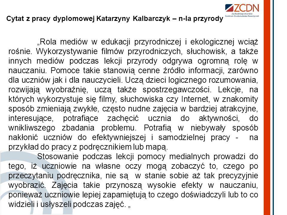 Cytat z pracy dyplomowej Katarzyny Kalbarczyk – n-la przyrody Rola mediów w edukacji przyrodniczej i ekologicznej wciąż rośnie. Wykorzystywanie filmów