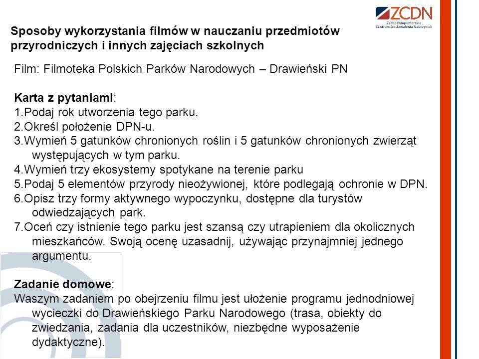Sposoby wykorzystania filmów w nauczaniu przedmiotów przyrodniczych i innych zajęciach szkolnych Film: Filmoteka Polskich Parków Narodowych – Drawieńs