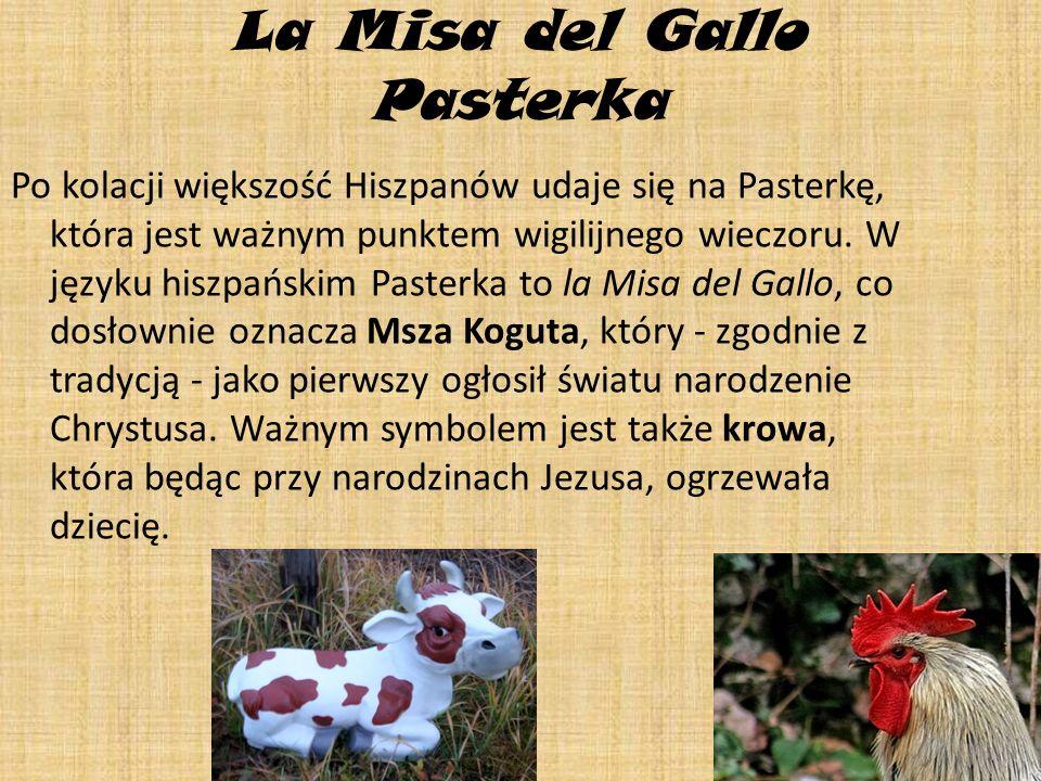 La Misa del Gallo Pasterka Po kolacji większość Hiszpanów udaje się na Pasterkę, która jest ważnym punktem wigilijnego wieczoru. W języku hiszpańskim