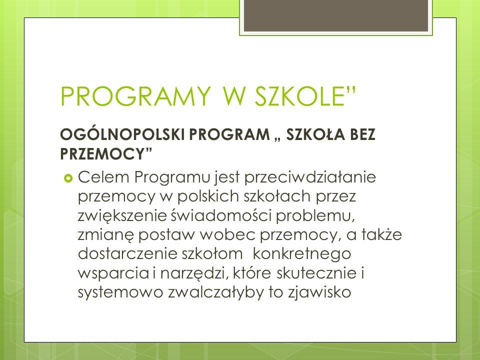PROGRAMY W SZKOLE OGÓLNOPOLSKI PROGRAM SZKOŁA BEZ PRZEMOCY Celem Programu jest przeciwdziałanie przemocy w polskich szkołach przez zwiększenie świadom