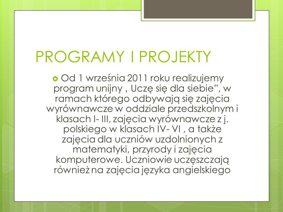 PROGRAMY I PROJEKTY Od 1 września 2011 roku realizujemy program unijny Uczę się dla siebie, w ramach którego odbywają się zajęcia wyrównawcze w oddzia