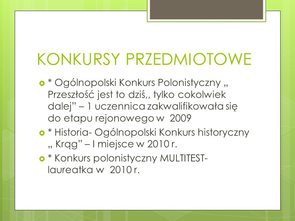 KONKURSY PRZEDMIOTOWE * Ogólnopolski Konkurs Polonistyczny Przeszłość jest to dziś,, tylko cokolwiek dalej – 1 uczennica zakwalifikowała się do etapu