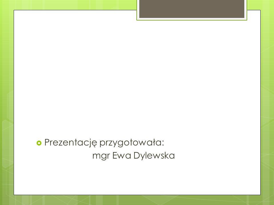 Prezentację przygotowała: mgr Ewa Dylewska
