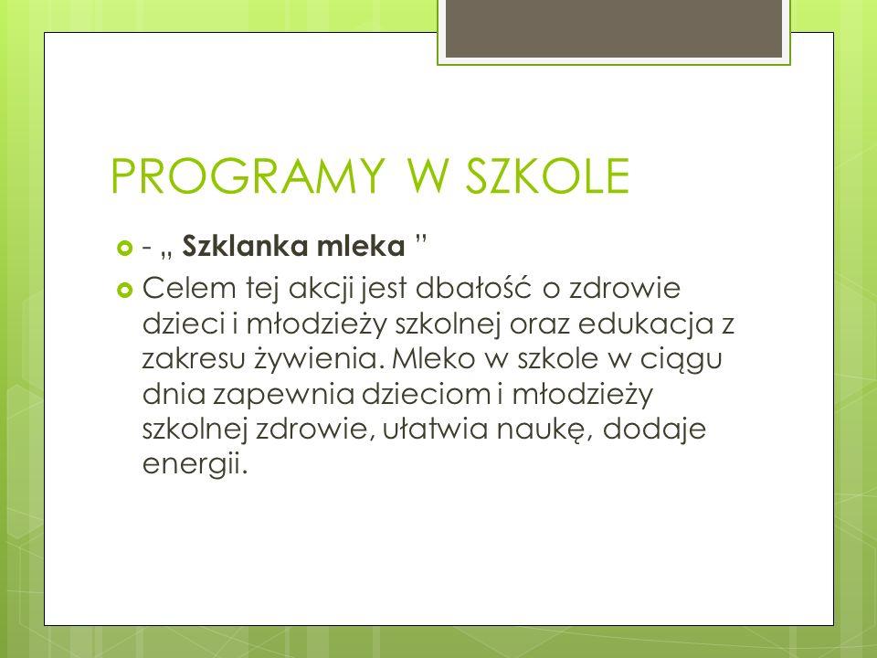 PROGRAMY W SZKOLE - Szklanka mleka Celem tej akcji jest dbałość o zdrowie dzieci i młodzieży szkolnej oraz edukacja z zakresu żywienia. Mleko w szkole