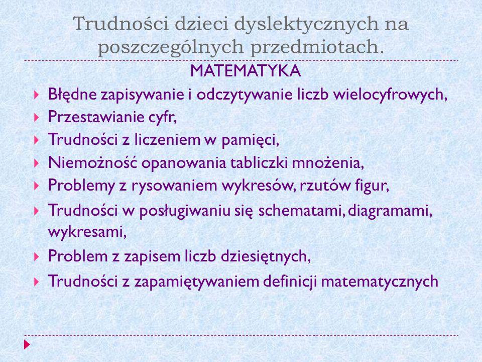 Trudności dzieci dyslektycznych na poszczególnych przedmiotach. MATEMATYKA Błędne zapisywanie i odczytywanie liczb wielocyfrowych, Przestawianie cyfr,