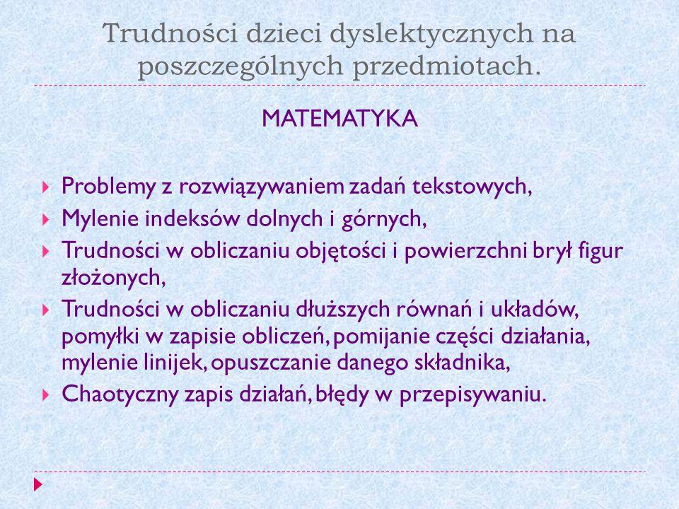 Trudności dzieci dyslektycznych na poszczególnych przedmiotach. MATEMATYKA Problemy z rozwiązywaniem zadań tekstowych, Mylenie indeksów dolnych i górn