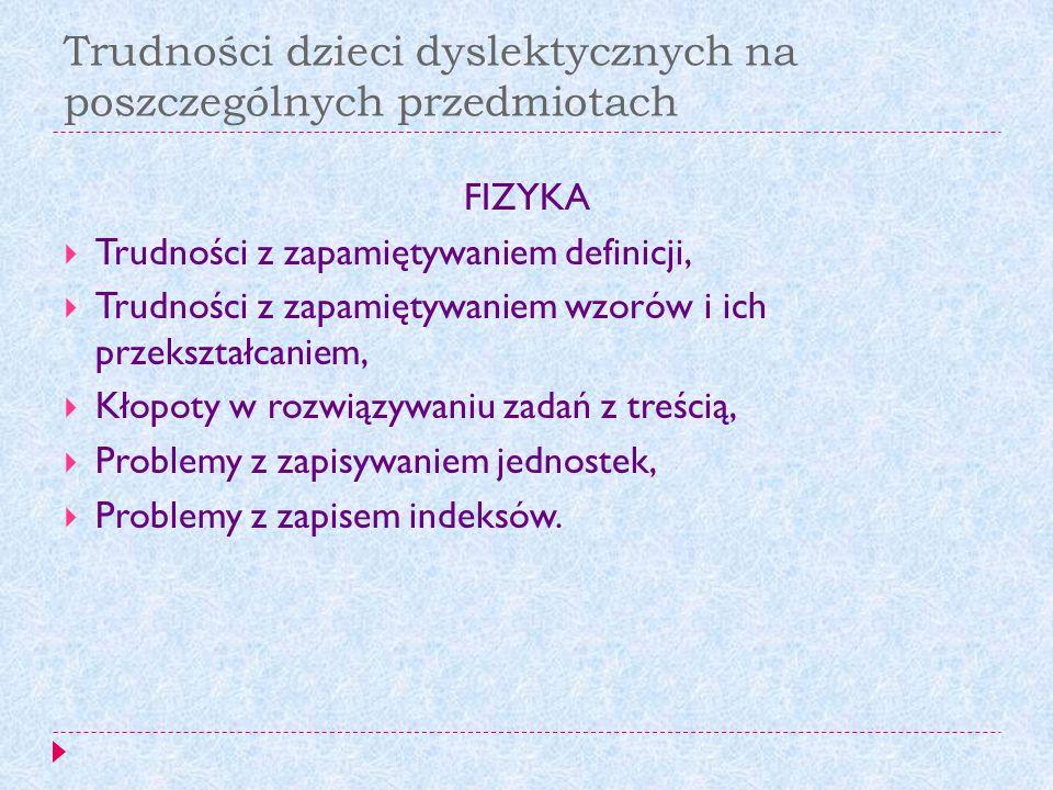 Trudności dzieci dyslektycznych na poszczególnych przedmiotach FIZYKA Trudności z zapamiętywaniem definicji, Trudności z zapamiętywaniem wzorów i ich