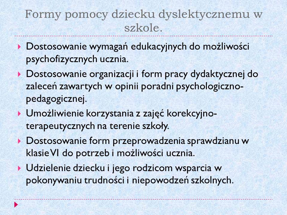 Formy pomocy dziecku dyslektycznemu w szkole. Dostosowanie wymagań edukacyjnych do możliwości psychofizycznych ucznia. Dostosowanie organizacji i form