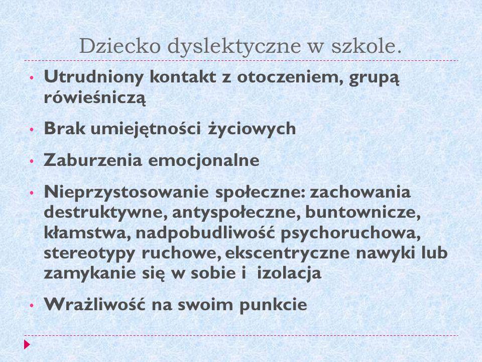 Dziecko dyslektyczne w szkole. Utrudniony kontakt z otoczeniem, grupą rówieśniczą Brak umiejętności życiowych Zaburzenia emocjonalne Nieprzystosowanie