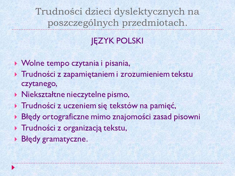 Trudności dzieci dyslektycznych na poszczególnych przedmiotach. JĘZYK POLSKI Wolne tempo czytania i pisania, Trudności z zapamiętaniem i zrozumieniem