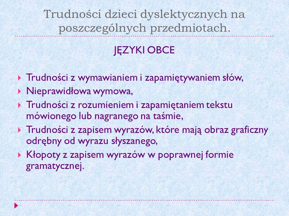 Trudności dzieci dyslektycznych na poszczególnych przedmiotach. JĘZYKI OBCE Trudności z wymawianiem i zapamiętywaniem słów, Nieprawidłowa wymowa, Trud
