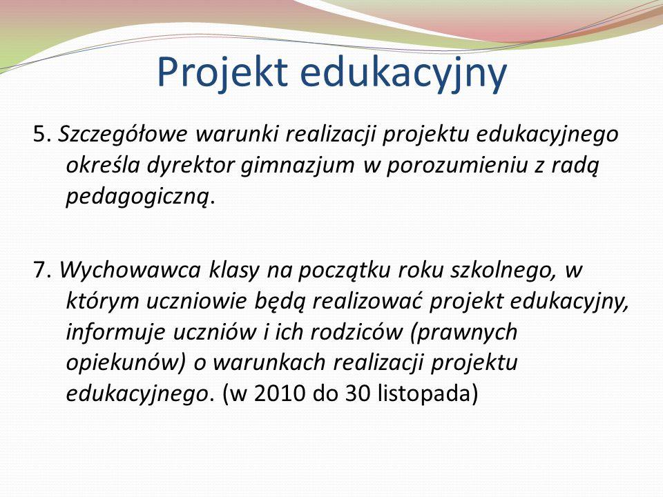 5. Szczegółowe warunki realizacji projektu edukacyjnego określa dyrektor gimnazjum w porozumieniu z radą pedagogiczną. 7. Wychowawca klasy na początku