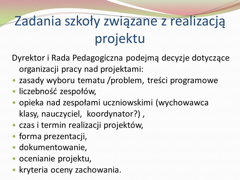 Dyrektor i Rada Pedagogiczna podejmą decyzje dotyczące organizacji pracy nad projektami: zasady wyboru tematu /problem, treści programowe liczebność z
