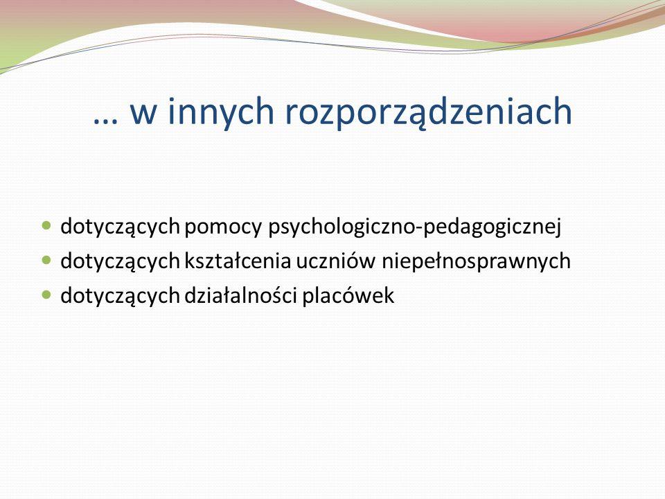 … w innych rozporządzeniach dotyczących pomocy psychologiczno-pedagogicznej dotyczących kształcenia uczniów niepełnosprawnych dotyczących działalności placówek