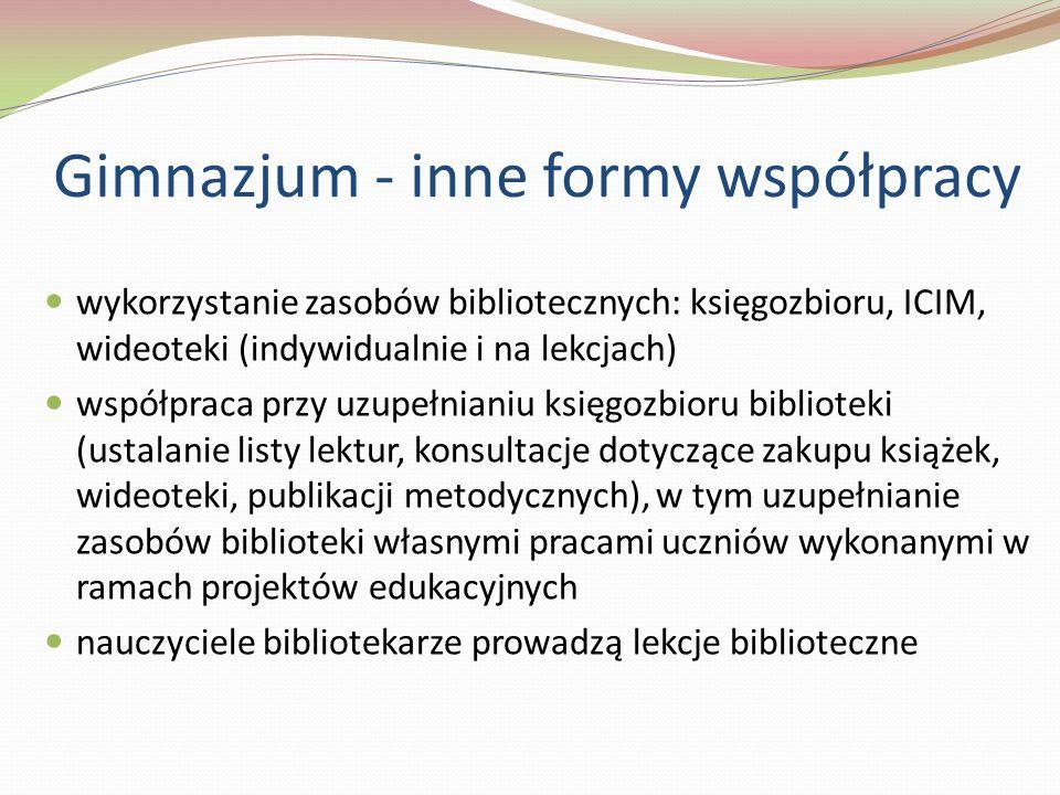 wykorzystanie zasobów bibliotecznych: księgozbioru, ICIM, wideoteki (indywidualnie i na lekcjach) współpraca przy uzupełnianiu księgozbioru biblioteki