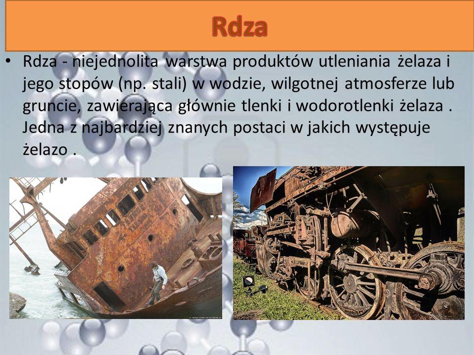 Rdza - niejednolita warstwa produktów utleniania żelaza i jego stopów (np. stali) w wodzie, wilgotnej atmosferze lub gruncie, zawierająca głównie tlen