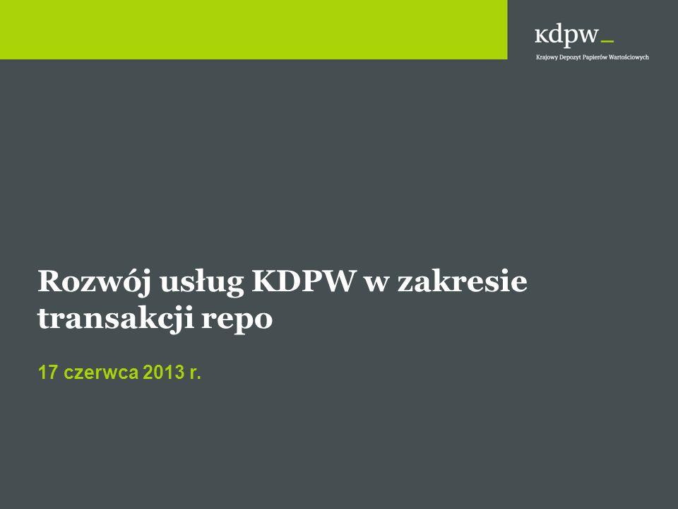 Rozwój usług KDPW w zakresie transakcji repo 17 czerwca 2013 r.