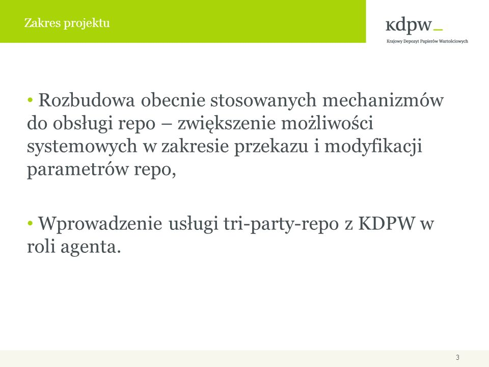 Rozbudowa obecnie stosowanych mechanizmów do obsługi repo – zwiększenie możliwości systemowych w zakresie przekazu i modyfikacji parametrów repo, Wprowadzenie usługi tri-party-repo z KDPW w roli agenta.