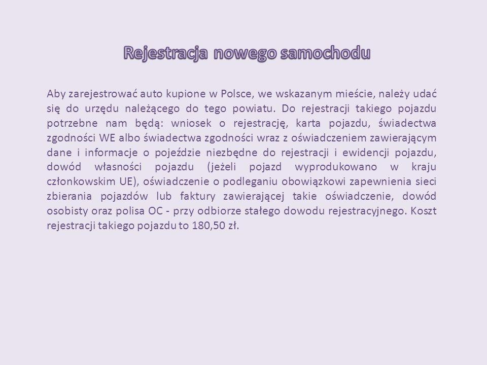 Aby zarejestrować auto kupione w Polsce, we wskazanym mieście, należy udać się do urzędu należącego do tego powiatu. Do rejestracji takiego pojazdu po