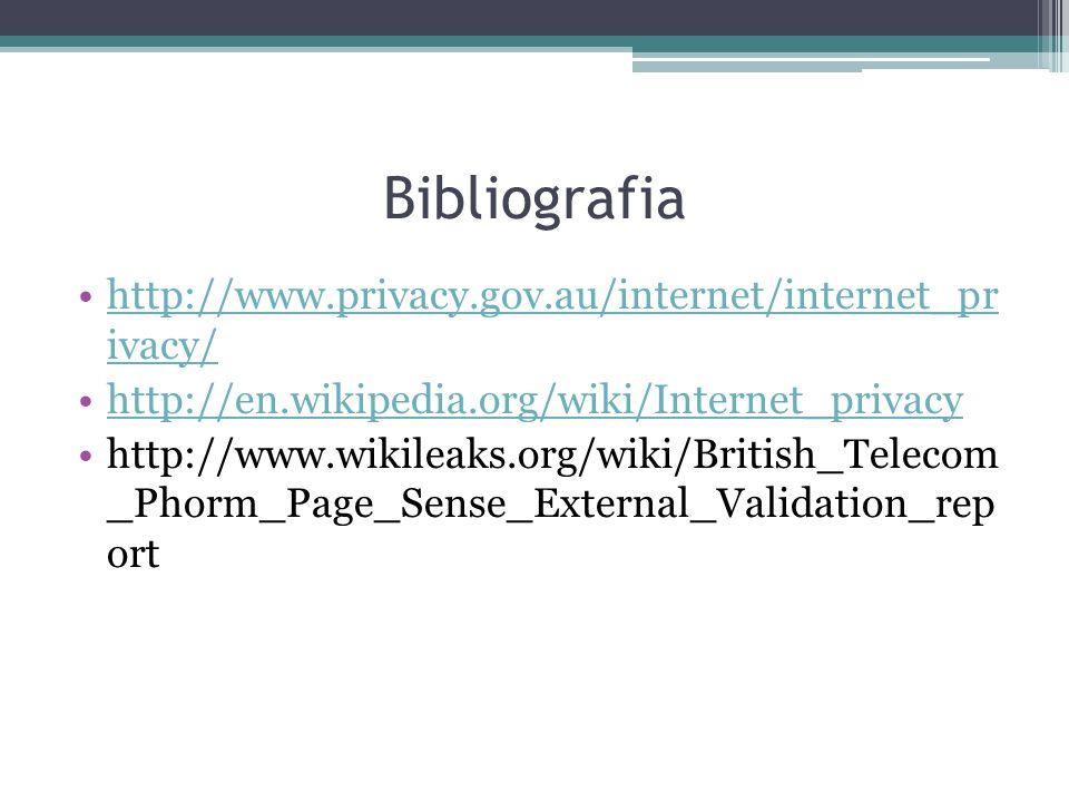 Bibliografia http://www.privacy.gov.au/internet/internet_pr ivacy/http://www.privacy.gov.au/internet/internet_pr ivacy/ http://en.wikipedia.org/wiki/Internet_privacy http://www.wikileaks.org/wiki/British_Telecom _Phorm_Page_Sense_External_Validation_rep ort