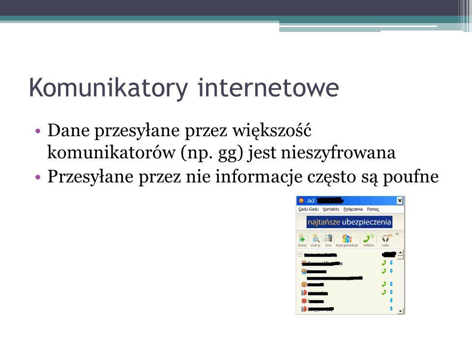 Komunikatory internetowe Dane przesyłane przez większość komunikatorów (np. gg) jest nieszyfrowana Przesyłane przez nie informacje często są poufne