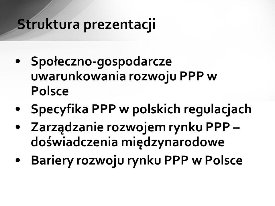 Społeczno-gospodarcze uwarunkowania rozwoju PPP w Polsce PRZED ROKIEM 1990 Brak systemu zamówień publicznych - inwestycje infrastrukturalne realizowane tylko bezpośrednio przez państwo lub przedsiębiorstwa państwowe Brak relacji pomiędzy sektorem publicnzym i prywatnym POMIĘDZY ROKIEM 1990 a 2004 Rozwój nowoczesnego systemu prawnego (wymuszony w dużej mierze przez akcesję do UE) Bardzo ograniczone inwestycje publiczne Pierwszy wielki projekt koncesyjny rozpoczęty w 1997 – autostrada A2 (pierwszy odcinek otwarty w 2002; obecnie ok.