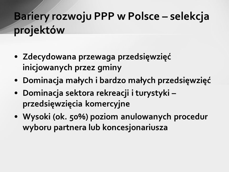 Bariery rozwoju PPP w Polsce – partnerstwo a dług publiczny Eurostat - rekomendacja ESA 95 Kryteria podstawowe: ryzyko konstrukcyjne, ryzyko popytu, ryzyko dostępności Kryteria dodatkowe: ryzyko finansowe, gwarancje, wartość rezydualna, publiczny partner prywatny Opinia Eurostat w sprawie autostrady A1 Aktualizacja Podręcznika ESA 95 – marzec 2012