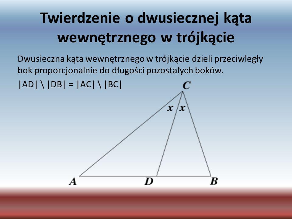 Twierdzenie o dwusiecznej kąta wewnętrznego w trójkącie Dwusieczna kąta wewnętrznego w trójkącie dzieli przeciwległy bok proporcjonalnie do długości p
