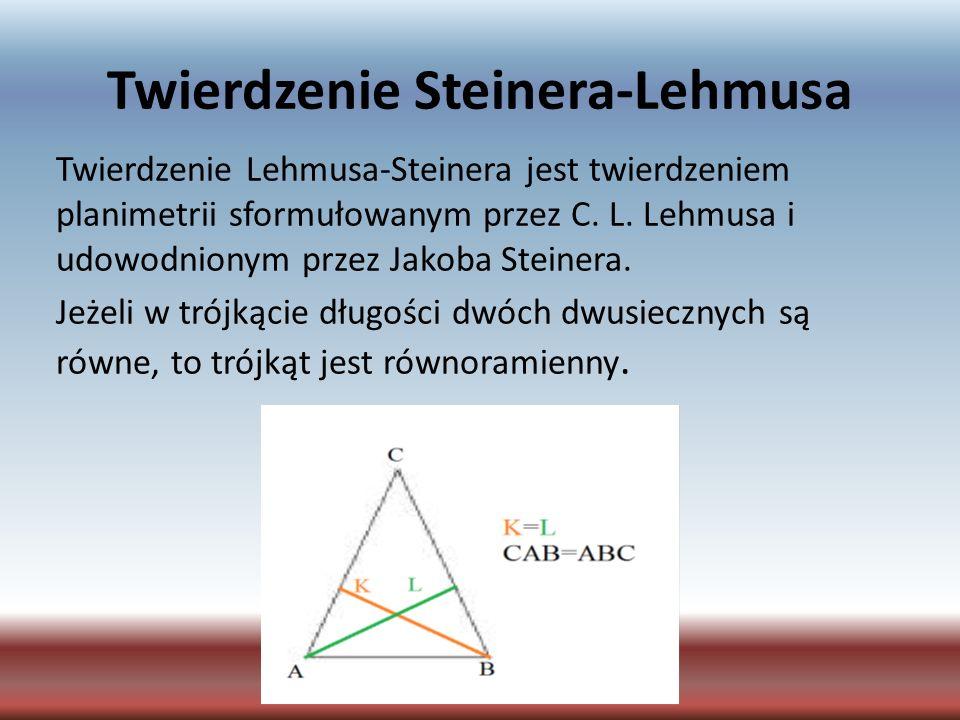 Twierdzenie Steinera-Lehmusa Twierdzenie Lehmusa-Steinera jest twierdzeniem planimetrii sformułowanym przez C. L. Lehmusa i udowodnionym przez Jakoba