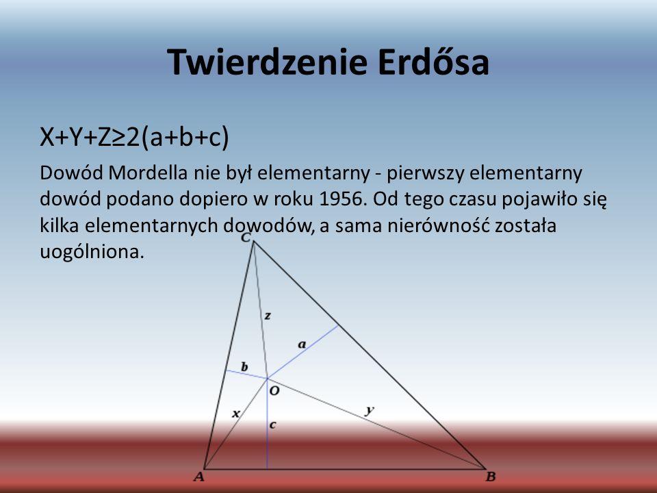 Twierdzenie Erdősa X+Y+Z2(a+b+c) Dowód Mordella nie był elementarny - pierwszy elementarny dowód podano dopiero w roku 1956. Od tego czasu pojawiło si