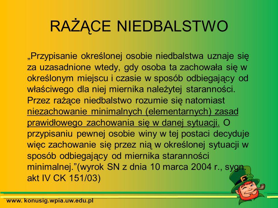 www. konusig.wpia.uw.edu.pl RAŻĄCE NIEDBALSTWO Przypisanie określonej osobie niedbalstwa uznaje się za uzasadnione wtedy, gdy osoba ta zachowała się w