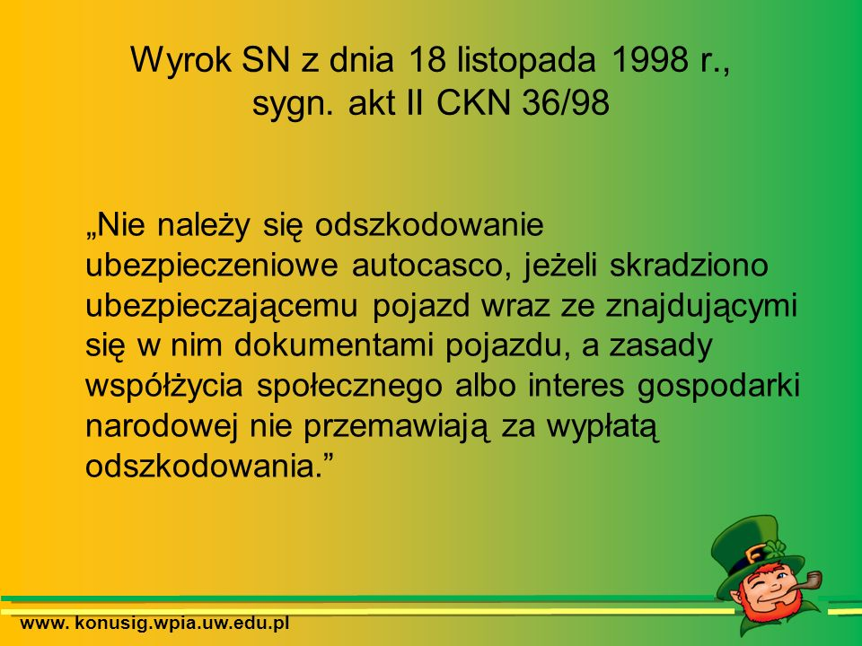 www. konusig.wpia.uw.edu.pl Wyrok SN z dnia 18 listopada 1998 r., sygn. akt II CKN 36/98 Nie należy się odszkodowanie ubezpieczeniowe autocasco, jeżel