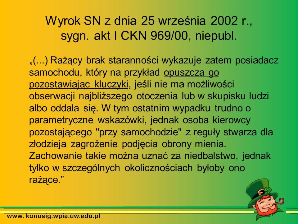www. konusig.wpia.uw.edu.pl Wyrok SN z dnia 25 września 2002 r., sygn. akt I CKN 969/00, niepubl. (...) Rażący brak staranności wykazuje zatem posiada