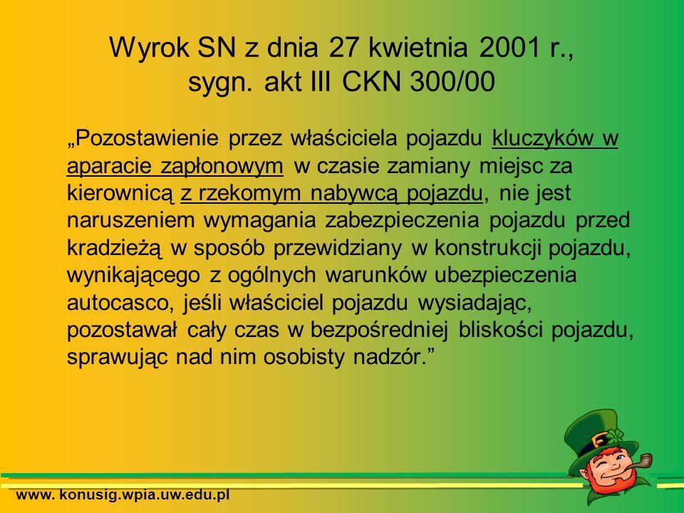 www. konusig.wpia.uw.edu.pl Wyrok SN z dnia 27 kwietnia 2001 r., sygn. akt III CKN 300/00 Pozostawienie przez właściciela pojazdu kluczyków w aparacie