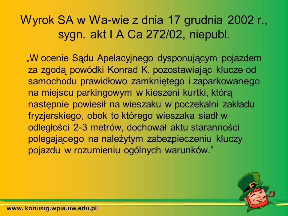 www. konusig.wpia.uw.edu.pl Wyrok SA w Wa-wie z dnia 17 grudnia 2002 r., sygn. akt I A Ca 272/02, niepubl. W ocenie Sądu Apelacyjnego dysponującym poj
