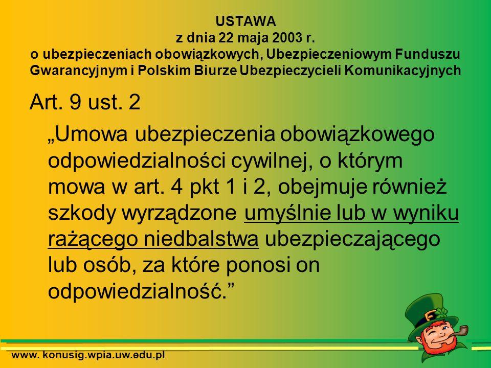 www. konusig.wpia.uw.edu.pl USTAWA z dnia 22 maja 2003 r. o ubezpieczeniach obowiązkowych, Ubezpieczeniowym Funduszu Gwarancyjnym i Polskim Biurze Ube